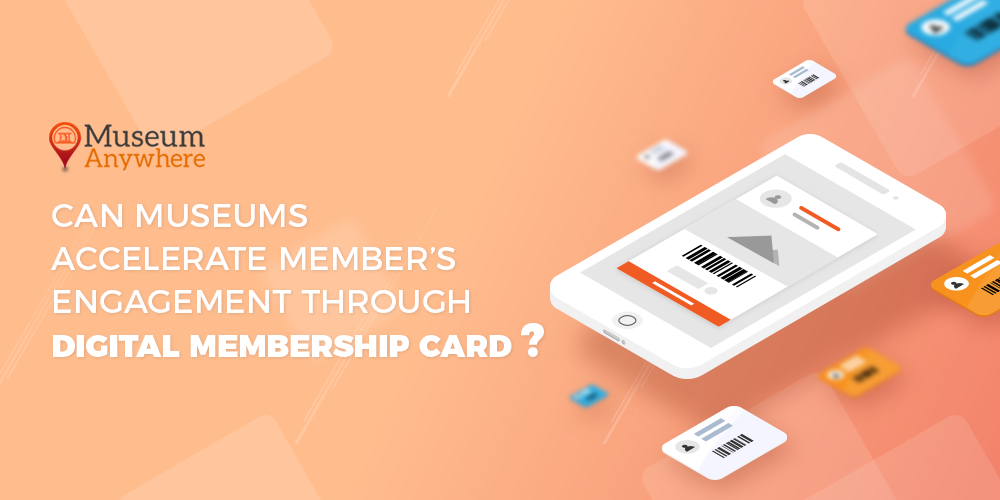 Can Museums Accelerate Member's Engagement through Digital Membership Card