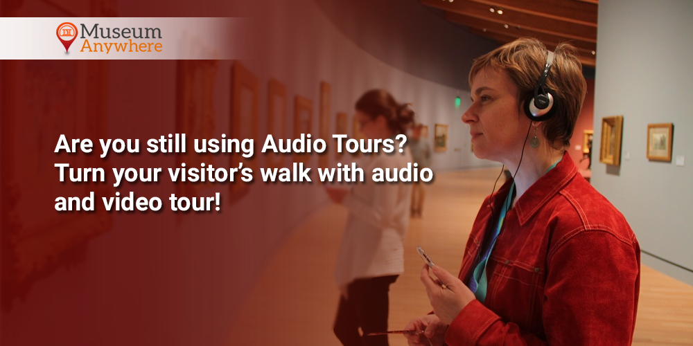 Are you still using Audio Tours? Turn your visitor's walk with audio and video tour!