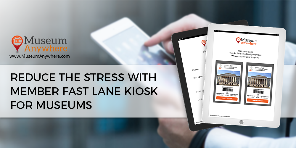 Reduce the stress with member fast lane kiosk for Museums