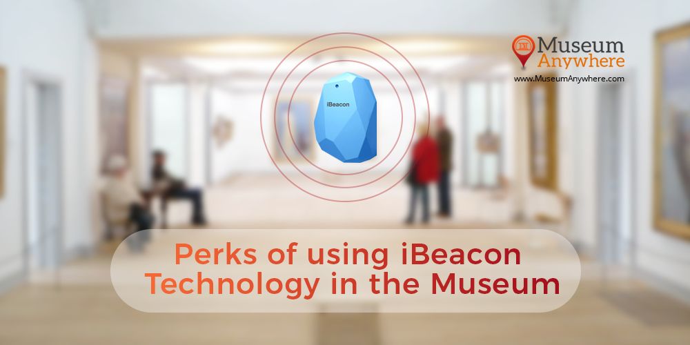 Perks of using iBeacon Technology in the Museum