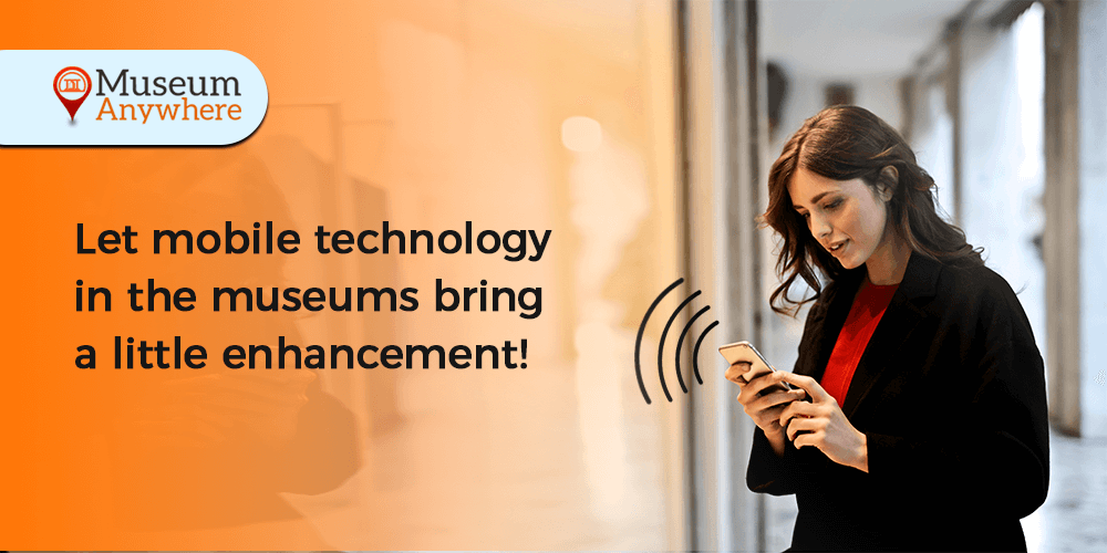 Let Mobile Technology in the museums bring a little enhancement!